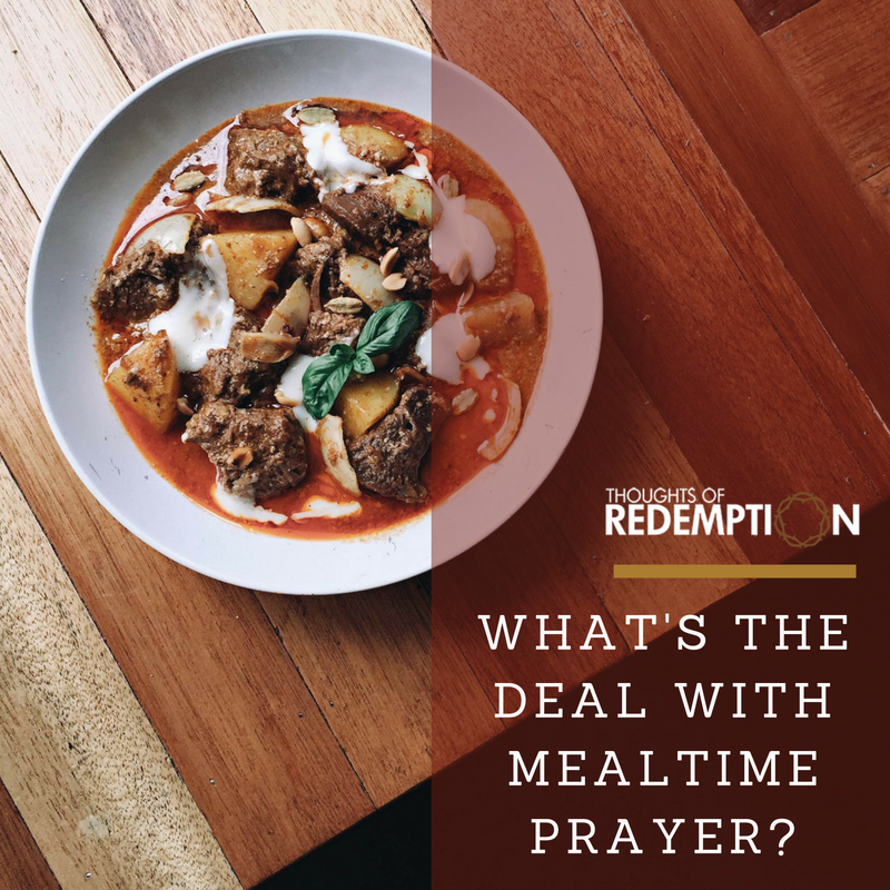 What's The Deal With Mealtime Prayer? – Thoughts Of Redemption